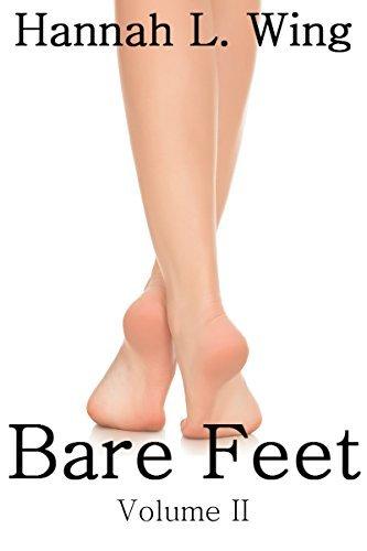 Bare Feet (Volume II): Foot Fetish Flash Fiction Anthology Hannah L. Wing