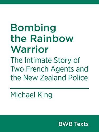 Bombing the Rainbow Warrior: The Intimate Story of Two French Agents and the New Zealand Police (BWB Texts Book 22)  by  Michael King