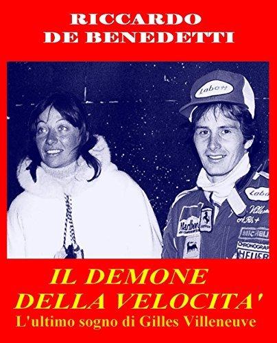 Il Demone della Velocità: Lultimo sogno di Gilles Villeneuve Riccardo De Benedetti