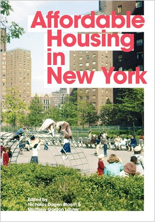 Affordable Housing in New York: The People, Places, and Policies That Transformed a City Nicholas Dagen Bloom