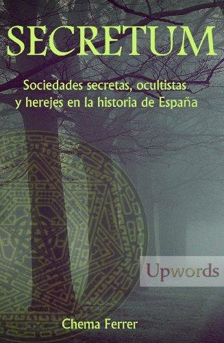 Secretum. Sociedades secretas, ocultistas y herejes en la historia de España  by  Chema Ferrer