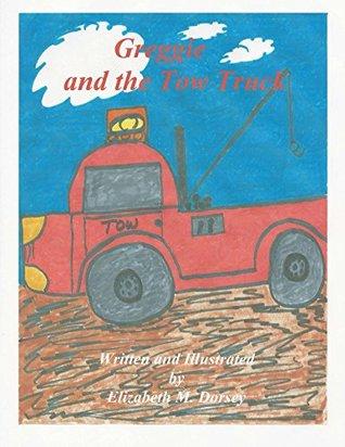 Greggie and the Tow Truck Elizabeth Dorsey
