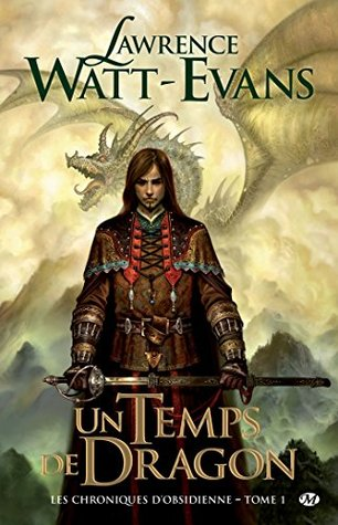 Un Temps de dragon: Les Chroniques dobsidienne, T1  by  Lawrence Watt-Evans