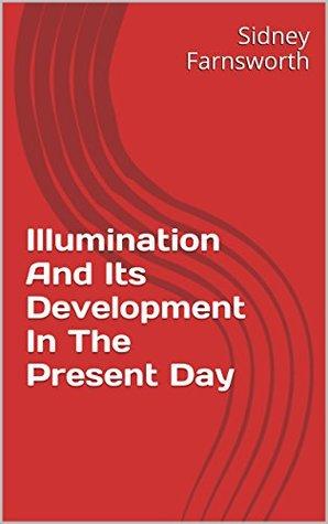 Illumination And Its Development In The Present Day Sidney Farnsworth