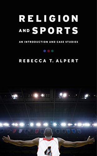 Religion and Sports: An Introduction and Case Studies Rebecca T. Alpert