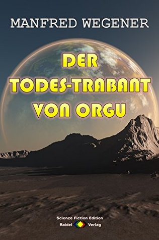Der Todes-Trabant von Orgu (Science-Fiction-Roman 20)  by  Manfred Wegener