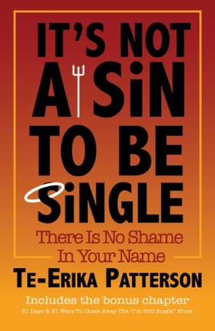 Its Not A Sin To Be Single  by  Te-Erika Patterson