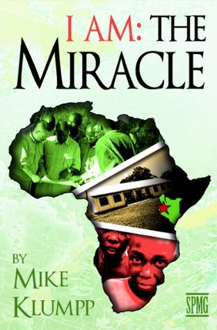 I Am: The Miracle  by  Mike Klumpp