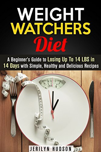 Weight Watchers Diet: A Beginners Guide to Losing Up To 14 LBS in 14 Days with Simple, Healthy and Delicious Recipes Jerilyn Hudson
