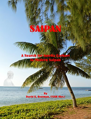 SAIPAN: A Search for Amelia Earhart in Modern Saipan  by  David Bowman