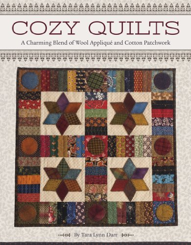 Cozy Quilts: A Charming Blend of Wool Applique and Cotton Patchwork  by  Tara Lynn Darr