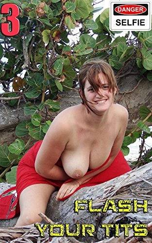 Flash Your Tits 3: Uncensored Selfies Nuart