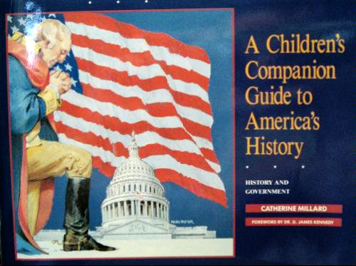A Childrens Companion Guide to Americas History: History and Government Catherine Millard