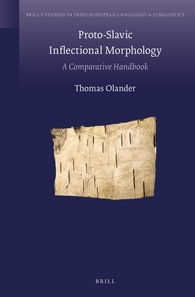Proto-Slavic Inflectional Morphology.  A Comparative Handbook (Brills Studies in Indo-European Languages & Linguistics, #14) Thomas Olander