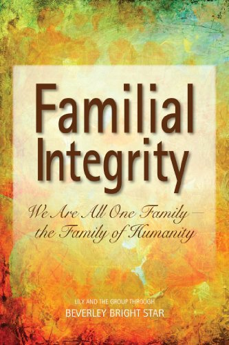 Familial Integrity: We Are All One Family - the Family of Humanity Beverley Bright Star