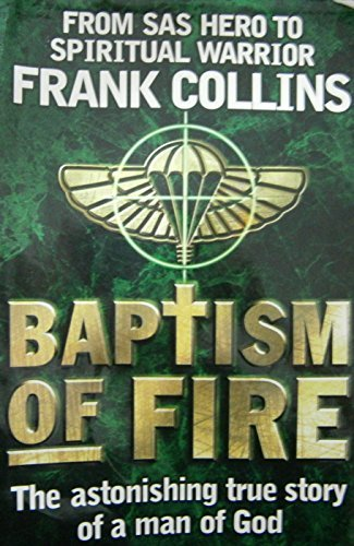 FRANK COLLINS BAPTISM OF FIRE: FROM SAS HERO TO SPIRITUAL WARRIOR. The astonishing true story of a man of God  by  Claire Collins