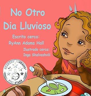 No Otro Dia Lluvioso: Childrens Rainy Day Spanish Book (Kayleigh Series nº 3)  by  RyAnn Hall