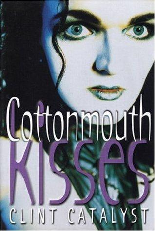 Cottonmouth Kisses Clint Catalyst