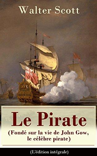 Le Pirate (Fondé sur la vie de John Gow, le célèbre pirate) - Lédition intégrale: Roman historique Walter Scott