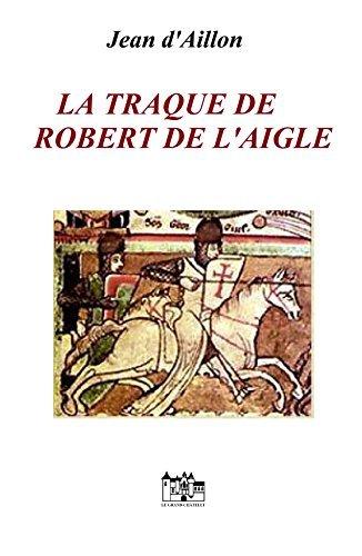 La Traque de Robert de lAigle  by  Jean dAillon