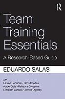 Team Training Essentials: A Research-Based Guide  by  Eduardo Salas