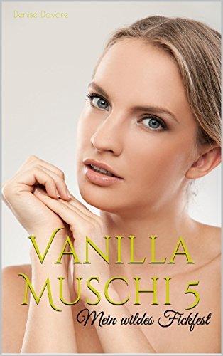 Vanilla Muschi 5: Mein wildes Fickfest Denise Davore