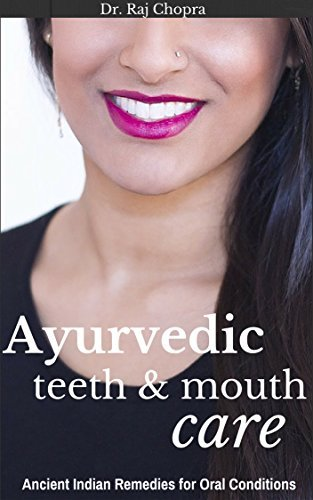 Ayurvedic Teeth and Mouth Care: Ancient Indian Remedies for Oral Conditions  by  Dr. Raj Chopra