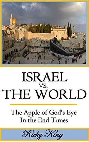 ISRAEL vs. THE WORLD: The Apple of Gods Eye in the End Times Ricky King