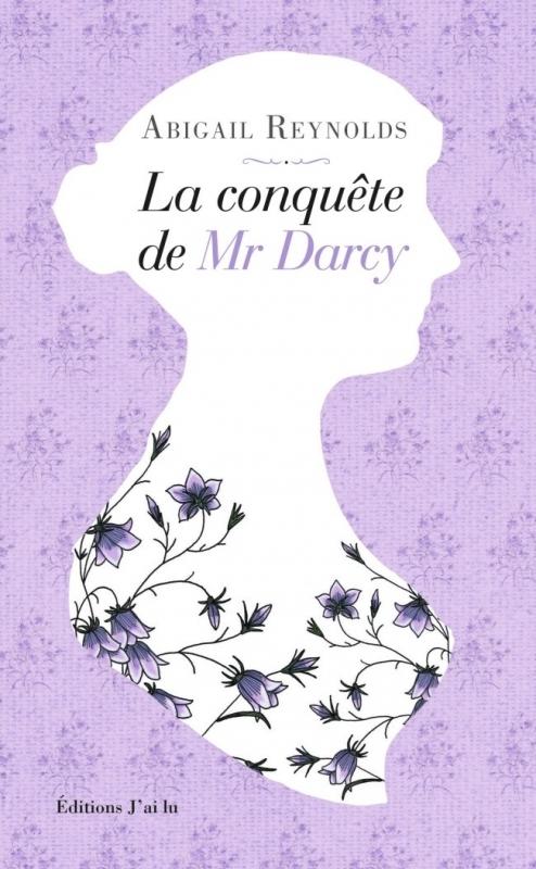La conquête de Mr Darcy Abigail Reynolds