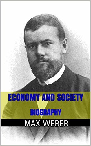Economy and Society. Biography of Weber. Max Weber