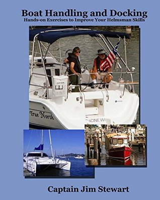 Boat Handling and Docking: Hands-on Exercises to Improve Your Helmsman Skills  by  Jim Stewart