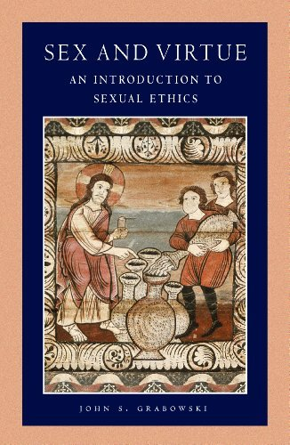 Sex and Virtue: An Introduction to Sexual Ethics (Catholic Moral Thought, Volume 2) John S. Grabowski