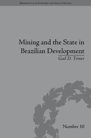 Mining and the State in Brazilian Development Gail D Triner