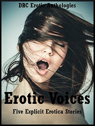 Erotic Voices: Five Explicit Erotica Stories  by  Francine Forthright