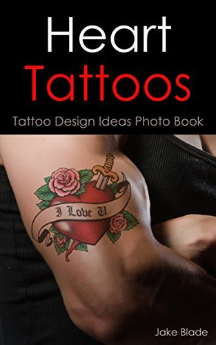 Heart Tattoos: Tattoo Design Ideas Photo Book (Tattoo Ideas  by  Jake 13) by Jake Blade