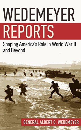 Wedemeyer Reports: Shaping Americas Role in World War Two and Beyond  by  Albert Wedemeyer