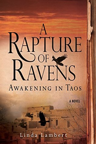 A Rapture of Ravens: Awakening in Taos: A Novel Linda Lambert
