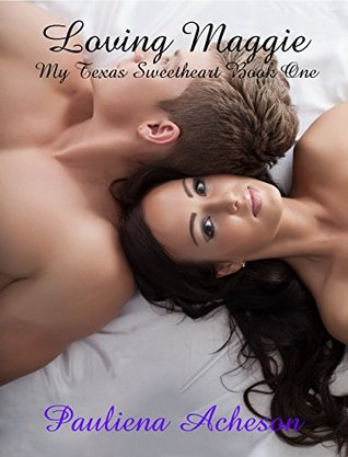 Loving Maggie (My Texas Sweetheart Book 1)  by  Pauliena Acheson