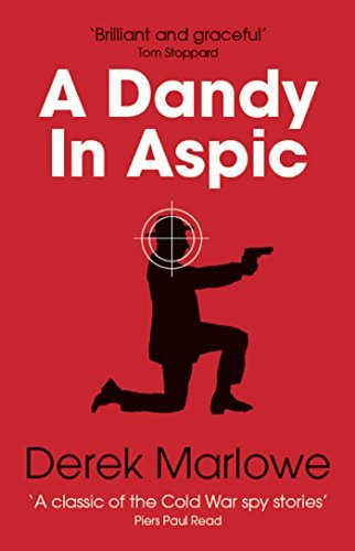 A Dandy in Aspic: The greatest of all the Cold War spy thrillers Derek Marlowe