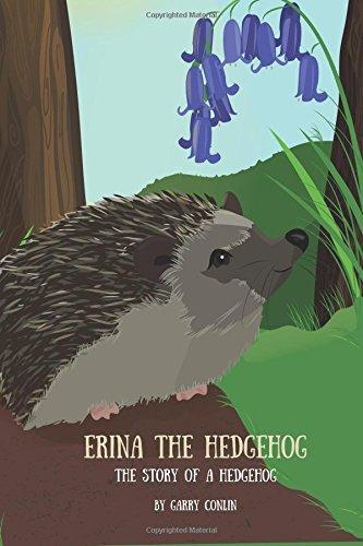Erina the Hedgehog: The Story of a Hedgehog  by  Garry Conlin