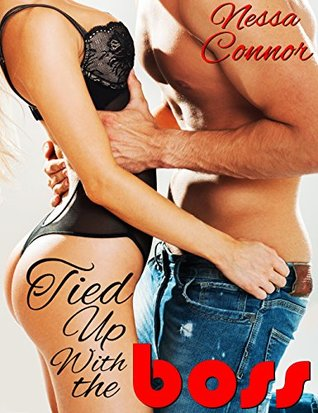 Tied Up With the Boss:  by  Nessa Connor