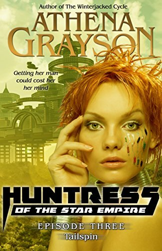 Tailspin (Huntress of the Star Empire #3): Huntress of the Star Empire (Serial Sci-Fi Romance)  by  Athena Grayson