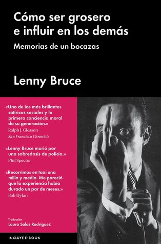 Cómo ser grosero e influir en los demás: Memorias de un bocazas Lenny Bruce