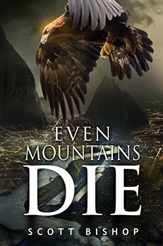 Even Mountains Die  by  Scott  Bishop