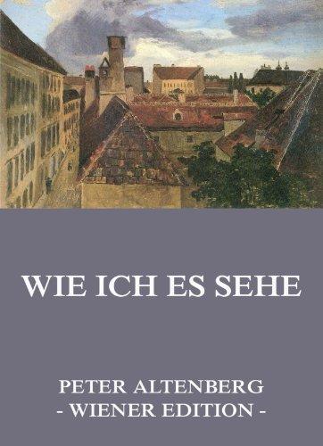 Wie ich es sehe: Vollständige Ausgabe  by  Peter Altenberg