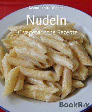 Nudeln: 30 vegetarische Rezepte  by  Jasmin Petra Wenzel