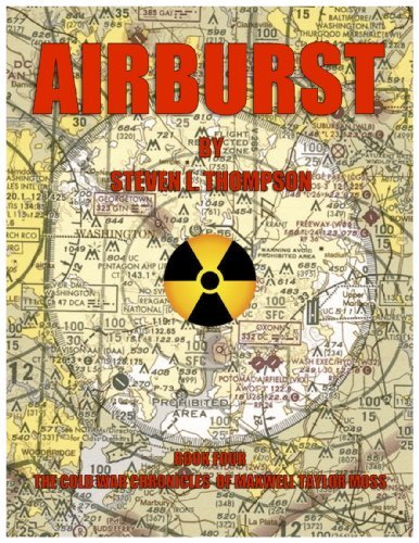 AIRBURST (THE COLD WAR CHRONICLES OF MAXWELL TAYLOR MOSS Book 4) Steven L. Thompson