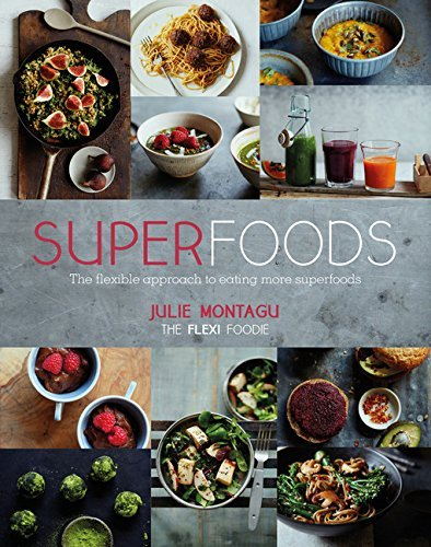 Superfoods: The Flexible Approach to Eating More Superfoods  by  Julie Montagu