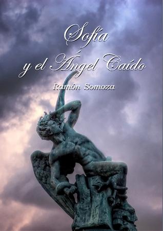 Sofía y el Ángel Caido  by  Ramon Somoza