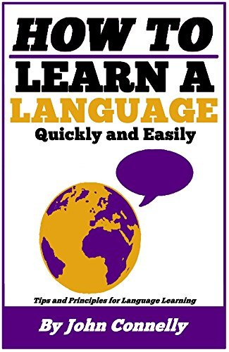 How to Learn a New Language (30 Minute Short Read): Tips and Principles for Quick, Easy and Fun Language Acquisition (The Learning Development Book Series 14)  by  John Connelly